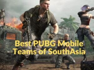 Best PUBG Mobile Teams of SouthAsia